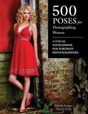 500 Poses for Photographing Women : A Visual Sourcebook for Portrait Photographers by Michelle Perkins (2009, Paperback)