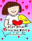 Birdie Needs Food and Water by Grace Divine (Paperback / softback, 2015)