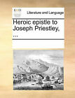 Heroic Epistle to Joseph Priestley, ... by Multiple Contributors (Paperback / softback, 2010)