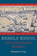 Rebels Rising : Cities and the American Revolution by Benjamin L. Carp (2009,...