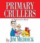 Primary Crullers: A Robotman Book by Jim Meddick (Paperback, 1997)