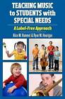 Teaching Music to Students with Special Needs: A Label-Free Approach by Ryan M. Hourigan, Alice M. Hammel (Paperback, 2011)