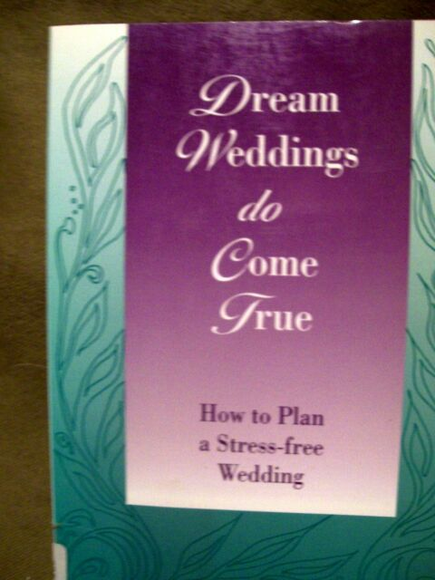 Dream Weddings Do Come True : How to Plan a Stress-Free Wedding (1993, Pbk)