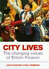City Lives: Changing Voice of British Finance by Cathy Courtney, Paul Thompson (Hardback, 1996)