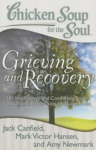 Chicken Soup for the Soul: Grieving and Recovery: 101 Inspirational and Comforti