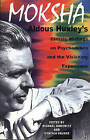 Moksha: Aldous Huxley's Classic Writings on Psychedelics and the Visionary Experience by Aldous Huxley (Paperback, 1999)