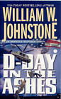D-Day in the Ashes by William W. Johnstone (Paperback, 2000)