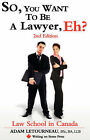 So, You Want to be a Lawyer, Eh? Law School in Canada, 2nd Edition by Adam Letourneau (Paperback, 2007)