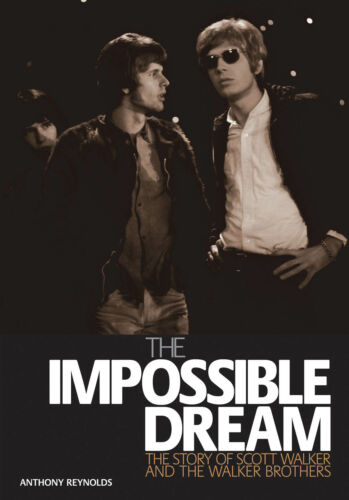 The Impossible Dream The Story of Scott Walker /& the Walker Brothers  MUSIC BOOK