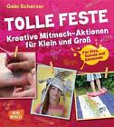 Tolle Feste. Kreative Mitmach-Aktionen für Klein und Groß. von Gabi Scherzer (2015, Taschenbuch)