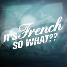 IT'S FRENCH SO WHAT? Funny France Car,Window,Bumper PUG EURO Vinyl Decal Sticker