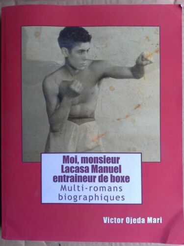 BOXE  BOXING  RARE MOI MANUEL LACASA ENTRAINEUR DE BOXE BIOGRAPHIE