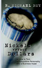Nickels Vs Dollars: How to Turn a Compulsive Personality into a Business Asset by R. Michael Hoy (Paperback, 2004)