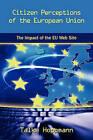 Citizen Perceptions of the European Union: The Impact of the Eu Web Site by Talke Klara Hoppmann (Hardback, 2010)