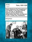Papers Relative to the Proceedings of Court Martial, in the Case of Brevet Lieut. Col. Wm. R. Montgomery Together with the Opinion of Hon. George Wood, New York, and Argument of John C. Bullitt, Esq. Philadelphia. by Anonymous (Paperback / softback, 2012)