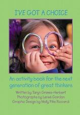 I've Got a Choice : An Activity Book for the Next Generation of Great...