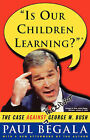 Is Our Children Learning? : The Case against George W. Bush by Paul Begala (Paperback, 2000)