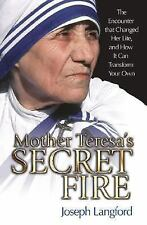 Mother Teresa's Secret Fire: The Encounter That Changed Her Life, and How It Can