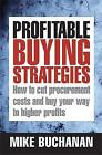 Profitable Buying Strategies: How to Cut Procurement Costs and Buy Your Way to Higher Profits by Mike Buchanan (Hardback, 2008)