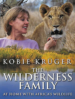 The Wilderness Family: At Home with Africa's Wildlife by Kobie Kruger, Acceptabl