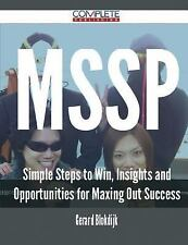 Mssp - Simple Steps to Win, Insights and Opportunities for Maxing Out Success...