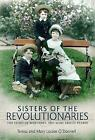 Sisters of the Revolutionaries: The Story of Margaret and Mary Brigid Pearse by Teresa O'Donnell, Mary Louise O'Donnell (Paperback, 2017)