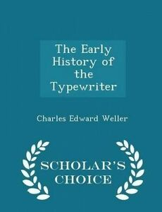 The-Early-History-Typewriter-Scholar-039-s-Choice-Edition-by-Weller-Charles-Edward