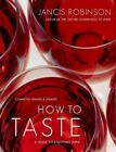 How to Taste : A Guide to Enjoying Wine by Jancis Robinson (2008, Hardcover)