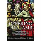 Offering The Lamb Reflections on The Western Rite Mass in The Orthodox Church Paperback – 27 Nov 2006