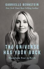 The Universe Has Your Back : Transform Fear to Faith by Gabrielle Bernstein (2016, Hardcover)