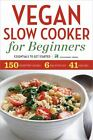 Vegan Slow Cooker for Beginners : Essentials to Get Started by Rockridge Press Staff (2013, Paperback)