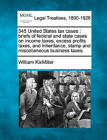 545 United States Tax Cases: Briefs of Federal and State Cases on Income Taxes, Excess Profits Taxes, and Inheritance, Stamp and Miscellaneous Business Taxes. by William Kixmiller (Paperback / softback, 2010)