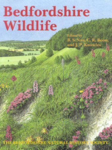 Bedfordshire Wildlife By B.S. Nau, C.R. Boon, J.P. Knowles