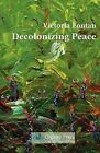 Decolonizing Peace by Victoria C Fontan (Paperback / softback, 2012)