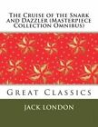 The Cruise of the Snark and Dazzler (Masterpiece Collection Omnibus): Great Classics by Jack London (Paperback / softback, 2013)