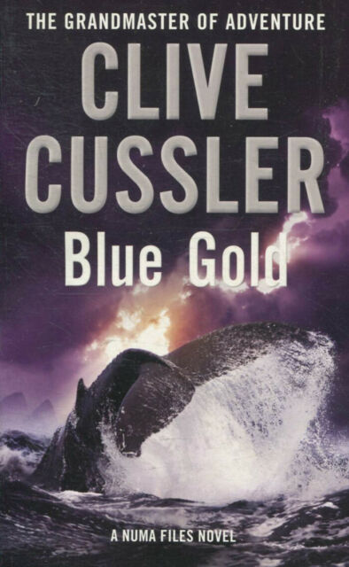 Blue Gold: A Novel from the NUMA Files. by Clive Cussler