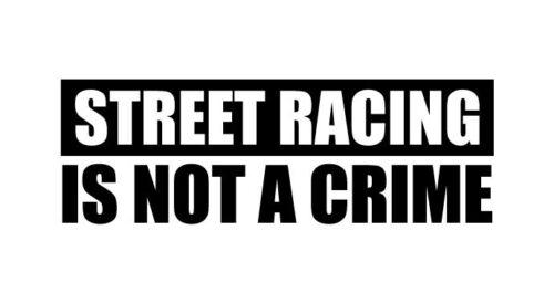 Street racing is not a crime jdm funny humor sticker vinyl decal car bumper