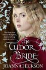 The Tudor Bride by Joanna Hickson (2014, Paperback)