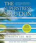 The Superstress Solution : 4-Week Diet and Lifestyle Program by Roberta Lee (2010, CD, Unabridged)