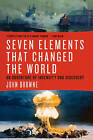 Seven Elements That Changed the World: An Adventure of Ingenuity and Discovery by John Browne (Hardback, 2014)
