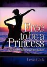 Free to Be a Princess: Self-Esteem Bible Study for Women by Lesia Glick (Paperback / softback, 2009)