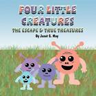 Four Little Creatures: The Escape & True Treasures by Janet S May (Paperback / softback, 2011)