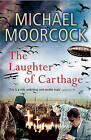 Laughter of Carthage by Michael Moorcock (Paperback, 2006)