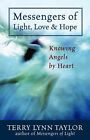 Messengers of Light, Love and Hope: Knowing Angels by Heart by Terry Lynn Taylor (Paperback, 2005)