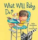 What Will Baby Do? by Mike Dumbleton (Paperback, 2009)