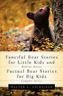 Fanciful Bear Stories for Little Kids and Factual Bear Stories for Big Kids by Walter Curtis Lichfield (Paperback / softback, 2004)