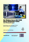 Der Windows Server 2012 MCSE Server Infrastruktur Trainer, Die Pflichtprüfungen, 5 Bde. von Nicole Laue (2013, Kunststoffeinband)