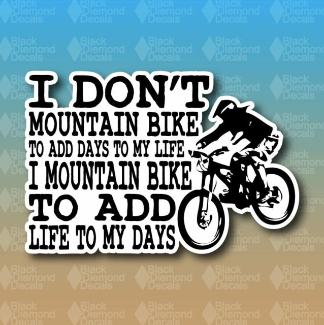 "I Don't Mountain Bike to Add Days MTB Downhill Bike 6"" Custom Vinyl Decal"