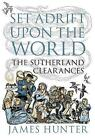 Set Adrift Upon the World: The Sutherland Clearances by James Hunter (Paperback, 2016)
