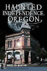 Haunted Independence, Oregon by Marilyn Morton (Paperback / softback, 2013)